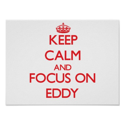 Keep Calm and focus on EDDY Posters