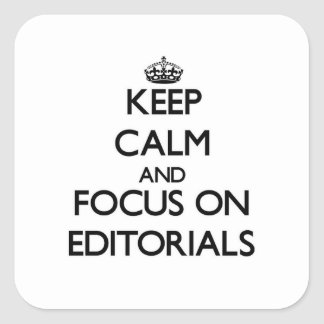 Keep Calm and focus on EDITORIALS Square Sticker