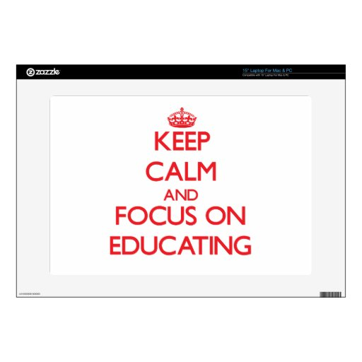 """Keep Calm and focus on Educating Decal For 15"""" Laptop"""