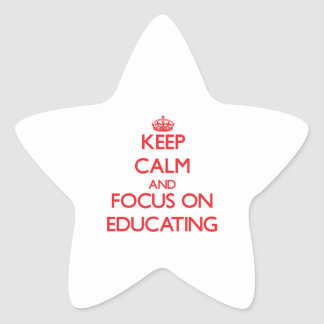 Keep calm and focus on EDUCATING Star Stickers