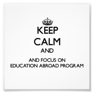 Keep calm and focus on Education Abroad Program Photo Print