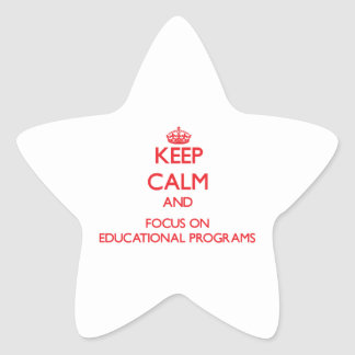 Keep Calm and focus on EDUCATIONAL PROGRAMS Stickers