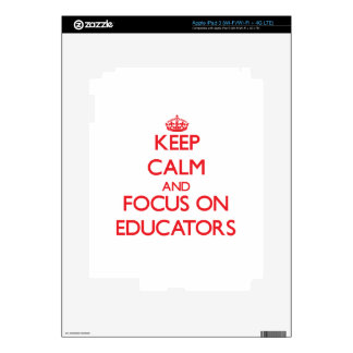 Keep calm and focus on EDUCATORS Skins For iPad 3