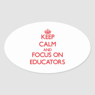 Keep calm and focus on EDUCATORS Oval Sticker