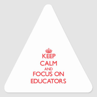 Keep calm and focus on EDUCATORS Triangle Sticker