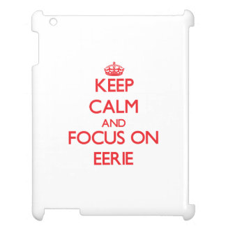 Keep Calm and focus on EERIE Cover For The iPad 2 3 4
