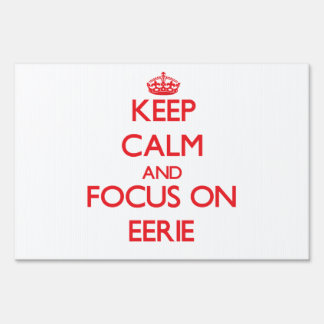 Keep Calm and focus on EERIE Yard Signs