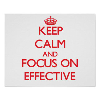 Keep Calm and focus on EFFECTIVE Posters