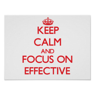 Keep Calm and focus on EFFECTIVE Poster
