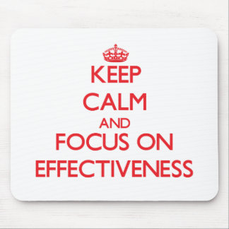 Keep Calm and focus on EFFECTIVENESS Mouse Pad