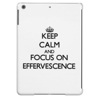 Keep Calm and focus on EFFERVESCENCE Case For iPad Air