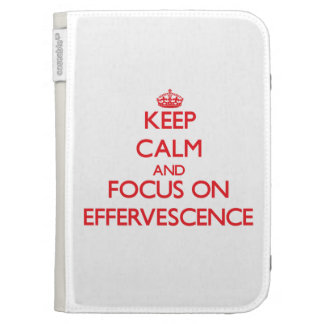 Keep Calm and focus on EFFERVESCENCE Kindle Cases
