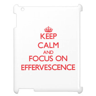 Keep Calm and focus on EFFERVESCENCE Case For The iPad