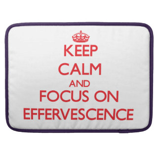 Keep Calm and focus on EFFERVESCENCE Sleeves For MacBooks