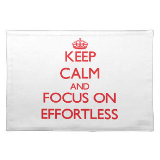 Keep Calm and focus on EFFORTLESS Place Mat