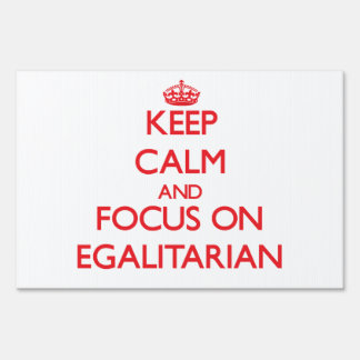 Keep Calm and focus on EGALITARIAN Lawn Signs