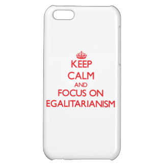 Keep Calm and focus on EGALITARIANISM iPhone 5C Case