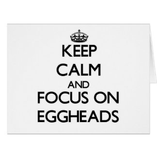Keep Calm and focus on EGGHEADS Large Greeting Card