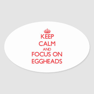 Keep Calm and focus on EGGHEADS Oval Sticker