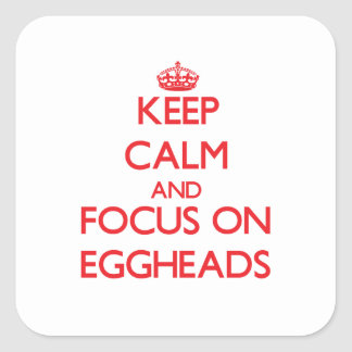 Keep Calm and focus on EGGHEADS Square Sticker