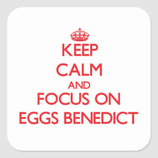 Keep Calm and focus on Eggs Benedict Square Sticker
