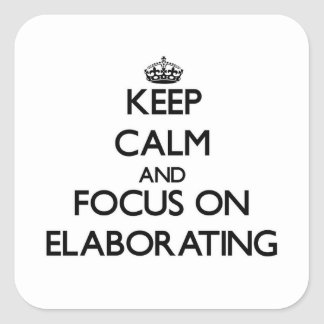 Keep Calm and focus on ELABORATING Square Sticker