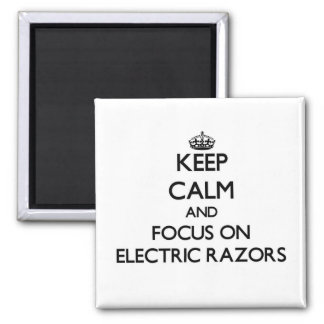 Keep Calm and focus on ELECTRIC RAZORS 2 Inch Square Magnet