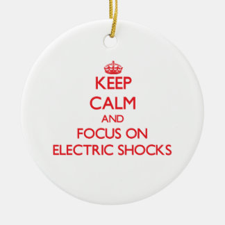 Keep Calm and focus on ELECTRIC SHOCKS Ornaments