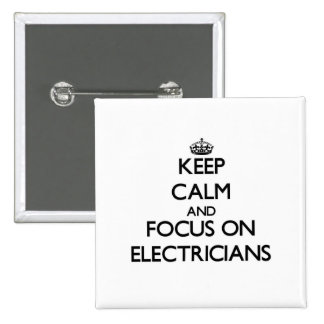 Keep Calm and focus on ELECTRICIANS Pinback Buttons