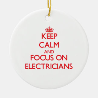Keep Calm and focus on ELECTRICIANS Double-Sided Ceramic Round Christmas Ornament