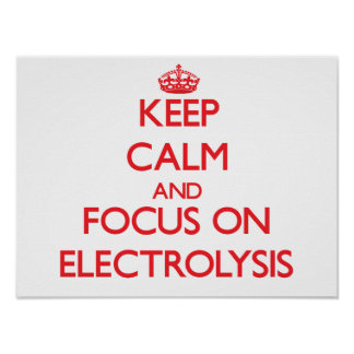 Keep Calm and focus on ELECTROLYSIS Poster