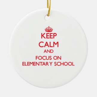 Keep Calm and focus on ELEMENTARY SCHOOL Double-Sided Ceramic Round Christmas Ornament