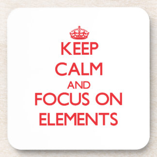 Keep Calm and focus on ELEMENTS Coaster