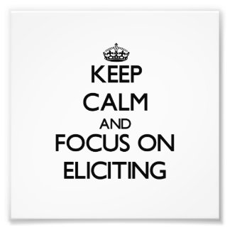 Keep Calm and focus on ELICITING Art Photo