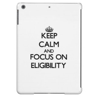 Keep Calm and focus on ELIGIBILITY iPad Air Covers