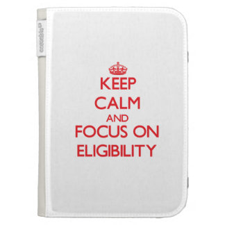 Keep Calm and focus on ELIGIBILITY Kindle Keyboard Case