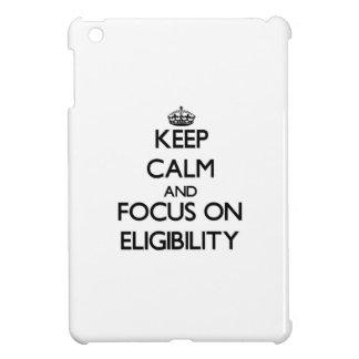 Keep Calm and focus on ELIGIBILITY iPad Mini Case