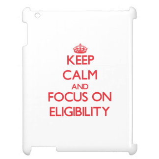 Keep Calm and focus on ELIGIBILITY Cover For The iPad 2 3 4