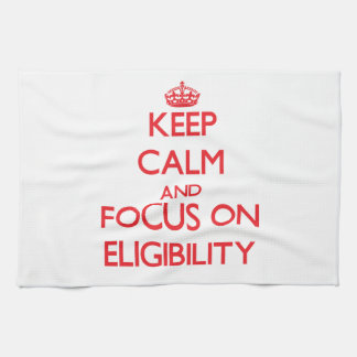 Keep Calm and focus on ELIGIBILITY Kitchen Towels