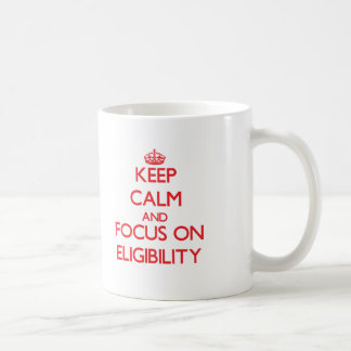 Keep Calm and focus on ELIGIBILITY Coffee Mugs