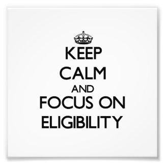 Keep Calm and focus on ELIGIBILITY Photo Print
