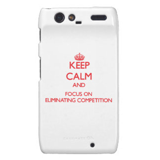 Keep Calm and focus on ELIMINATING COMPETITION Droid RAZR Covers