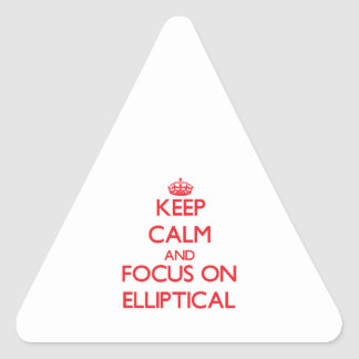 Keep Calm and focus on ELLIPTICAL Triangle Sticker