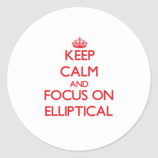 Keep Calm and focus on ELLIPTICAL Classic Round Sticker