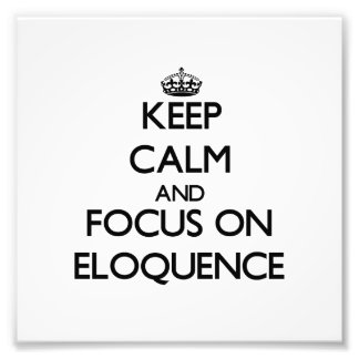 Keep Calm and focus on ELOQUENCE Photograph
