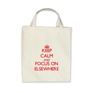 Keep Calm and focus on ELSEWHERE Tote Bags