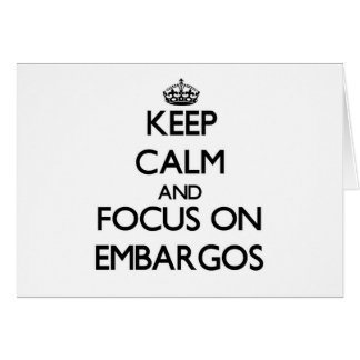 Keep Calm and focus on EMBARGOS Greeting Cards