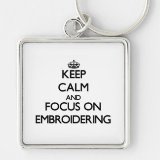 Keep Calm and focus on EMBROIDERING Key Chains