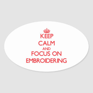 Keep Calm and focus on EMBROIDERING Stickers