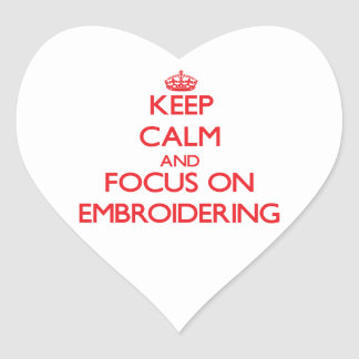 Keep Calm and focus on EMBROIDERING Heart Sticker